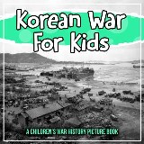 Korean War For Kids: A Children's War History Picture Book