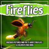 Fireflies: Discover Pictures And Facts About Fireflies - A Children's Bug Book