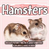 Hamsters: Discover Pictures and Facts About Hamsters! A Children's Hamster Book