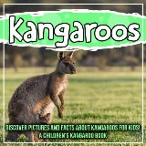 Kangaroos: Discover Pictures and Facts About Kangaroos For Kids! A Children's Kangaroo Book