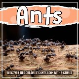 Ants: Discover This Children's Ants Book With Pictures