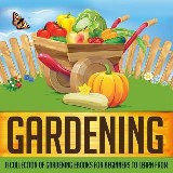 Gardening: A Collection Of Gardening eBooks For Beginners to Learn From