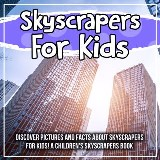 Skyscrapers For Kids: Discover Pictures and Facts About Skyscrapers For Kids! A Children's Skyscrapers Book