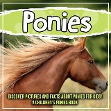 Ponies: Discover Pictures and Facts About Ponies For Kids! A Children's Ponies Book