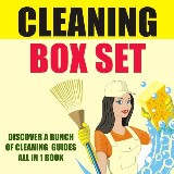 Cleaning Box Set: Discover A Bunch Of Cleaning Guides All In 1 Book