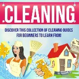 Cleaning: Discover This Collection Of Cleaning Guides For Beginners To Learn From