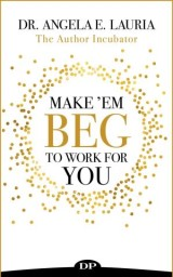 Make 'Em Beg To Work For You