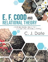E. F. Codd and Relational Theory: A Detailed Review and Analysis of Codd's Major Database Writings