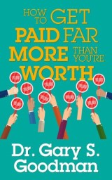 How to Get Paid Far More than You Are Worth!