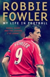 Robbie Fowler: My Life In Football