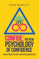 Confide: the New Psychology of Confidence