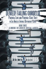 Denied! Failing Cordelia: Parental Love and Parental-State Theft in Los Angeles Juvenile Dependency Court