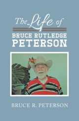 The Life of Bruce Rutledge Peterson