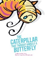 The Caterpillar That Thought Himself a Butterfly