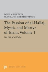 The Passion of Al-Hallaj, Mystic and Martyr of Islam, Volume 1