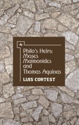 Philo's Heirs: Moses Maimonides and Thomas Aquinas
