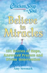 Chicken Soup for the Soul: Believe in Miracles