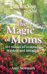 Chicken Soup for the Soul: The Magic of Moms
