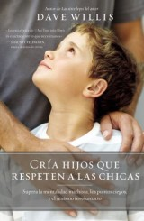 Cría hijos que respeten a las chicas (Raising Boys Who Respect Girls, Spanish Edition)