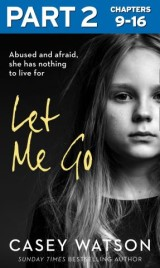 Let Me Go: Part 2 of 3: Abused and Afraid, She Has Nothing to Live for