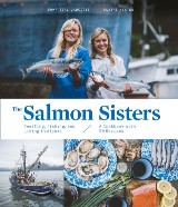 The Salmon Sisters: Feasting, Fishing, and Living in Alaska