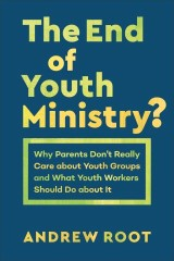 The End of Youth Ministry? (Theology for the Life of the World)