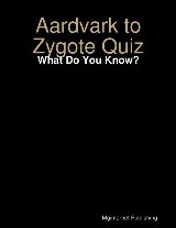 Aardvark to Zygote Quiz: What Do You Know?