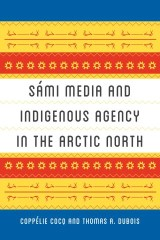 Sámi Media and Indigenous Agency in the Arctic North
