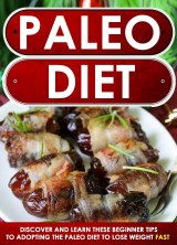 Paleo Diet: Discover And Learn These Beginner Tips To Adopting The Paleo Diet To Lose Weight FAST