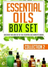 Essential Oils Box Set Collection 2: Discover This Box Set Of The Essential Oils Benefits Books