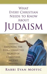 What Every Christian Needs to Know About Judaism