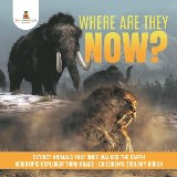 Where Are They Now? | Extinct Animals That Once Walked the Earth | Scientific Explorer Third Grade | Children's Zoology Books