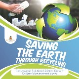 Saving the Earth through Recycling | Conservation Solutions | Science Grade 4 | Children's Environment Books