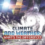 Climate and Weather: What's the Difference? | Instruments and Forecasts | Children's Books on Weather Grade 5 | Children's Weather Books
