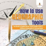 How to Use Geographic Tools | The World in Spatial Terms | Social Studies Grade 3 | Children's Geography & Cultures Books