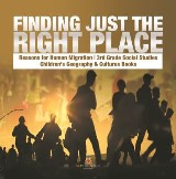 Finding Just the Right Place | Reasons for Human Migration | 3rd Grade Social Studies | Children's Geography & Cultures Books
