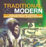 Traditional vs. Modern | Changes in the Inuit Way of Life | Alaskan Inuits | 3rd Grade Social Studies | Children's Geography & Cultures Books