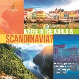 Where in the World is Scandinavia? | The World in Spatial Terms | Social Studies 3rd Grade | Children's Geography & Cultures Books