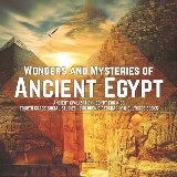 Wonders and Mysteries of Ancient Egypt | Ancient Civilization | Egypt for Kids | Fourth Grade Social Studies | Children's Geography & Cultures Books