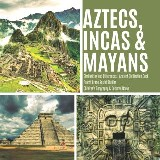 Aztecs, Incas & Mayans | Similarities and Differences | Ancient Civilization Book | Fourth Grade Social Studies | Children's Geography & Cultures Books