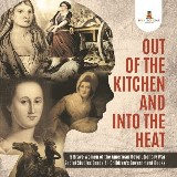 Out of the Kitchen and Into the Heat | 5 Brave Women of the American Revolutionary War | Social Studies Grade 4 | Children's Government Books