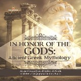 In Honor of the Gods : Ancient Greek Mythology | Ancient Greece | Social Studies 5th Grade | Children's Geography & Cultures Books