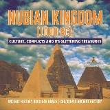Nubian Kingdom (1000 BC) : Culture, Conflicts and Its Glittering Treasures | Ancient History Book 5th Grade | Children's Ancient History