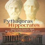 Pythagoras & Hippocrates | Greece's Great Scientific Minds | Biography 5th Grade | Children's Biographies
