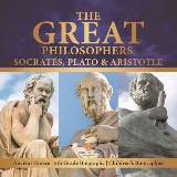 The Great Philosophers : Socrates, Plato & Aristotle | Ancient Greece | 5th Grade Biography | Children's Biographies