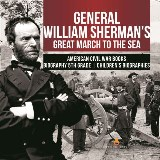 General William Sherman's Great March to the Sea | American Civil War Books | Biography 5th Grade | Children's Biographies