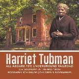 Harriet Tubman | All Aboard the Underground Railroad | U.S. Economy in the mid-1800s | Biography 5th Grade | Children's Biographies