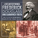 Lives Intertwined : Frederick Douglass and Sojourner Truth | African American Freedom Fighters | Biography 5th Grade | Children's Biographies