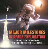 Major Milestones in Space Exploration | Astronomy History Books Grade 3 | Children's Astronomy & Space Books