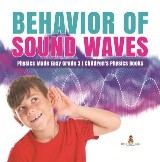 Behavior of Sound Waves | Physics Made Easy Grade 3 | Children's Physics Books